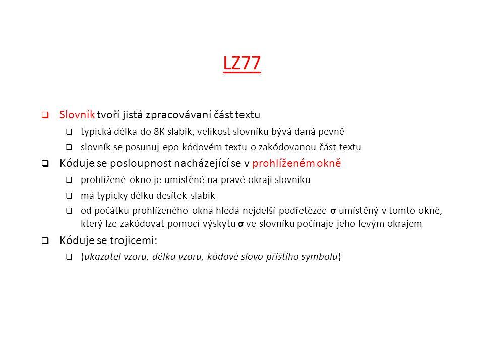 LZ77  Slovník tvoří jistá zpracovávaní část textu  typická délka do 8K slabik, velikost slovníku bývá daná pevně  slovník se posunuj epo kódovém te