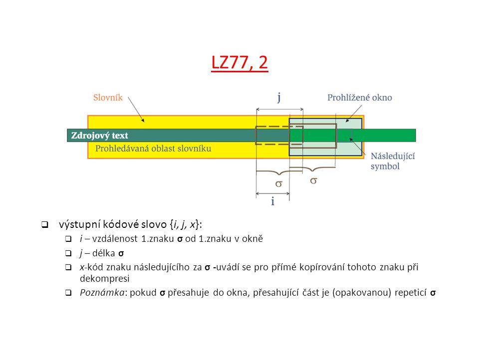 LZ77, 2  výstupní kódové slovo {i, j, x}:  i – vzdálenost 1.znaku σ od 1.znaku v okně  j – délka σ  x-kód znaku následujícího za σ -uvádí se pro p