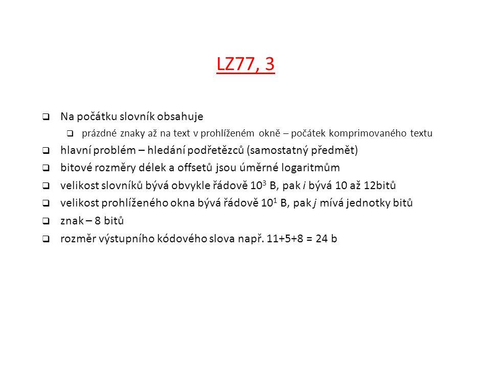 LZ77, 3  Na počátku slovník obsahuje  prázdné znaky až na text v prohlíženém okně – počátek komprimovaného textu  hlavní problém – hledání podřetěz