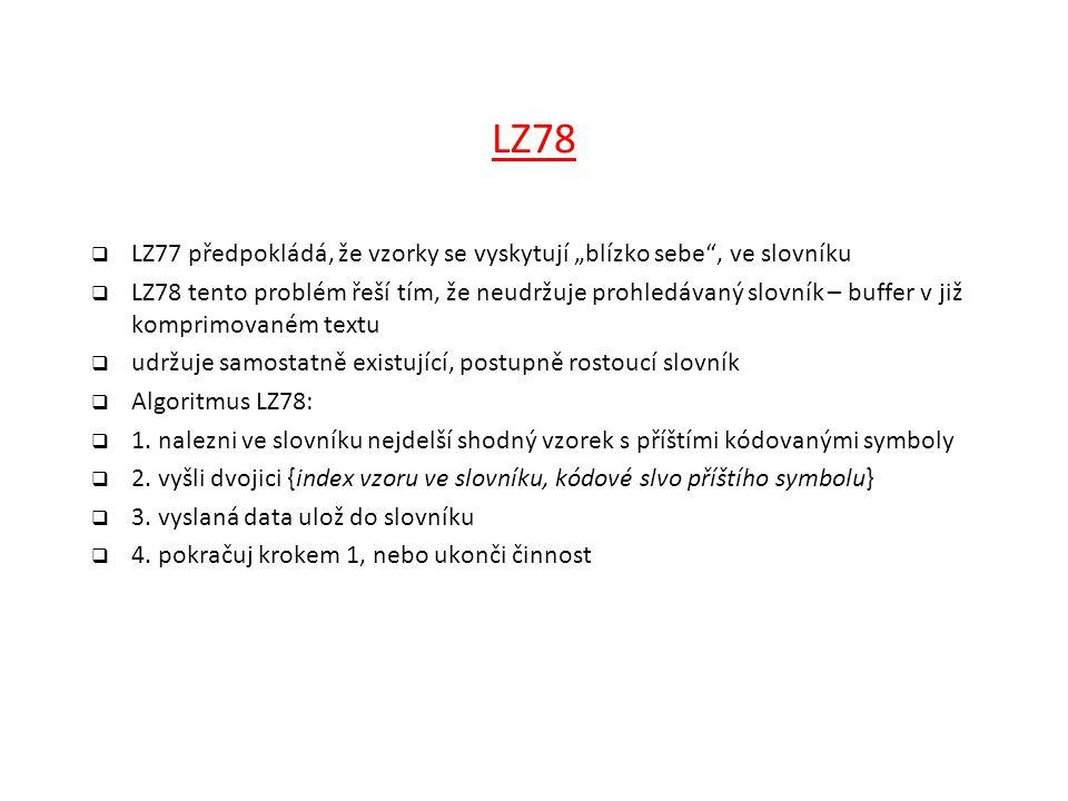 """LZ78  LZ77 předpokládá, že vzorky se vyskytují """"blízko sebe"""", ve slovníku  LZ78 tento problém řeší tím, že neudržuje prohledávaný slovník – buffer v"""