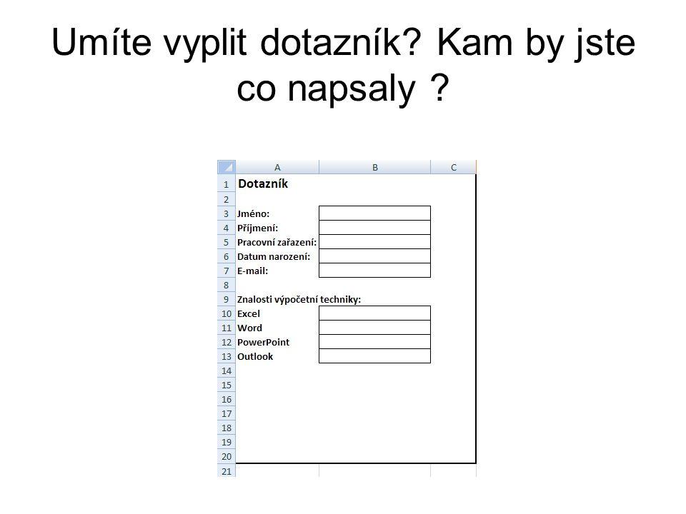 Umíte vyplit dotazník? Kam by jste co napsaly ?