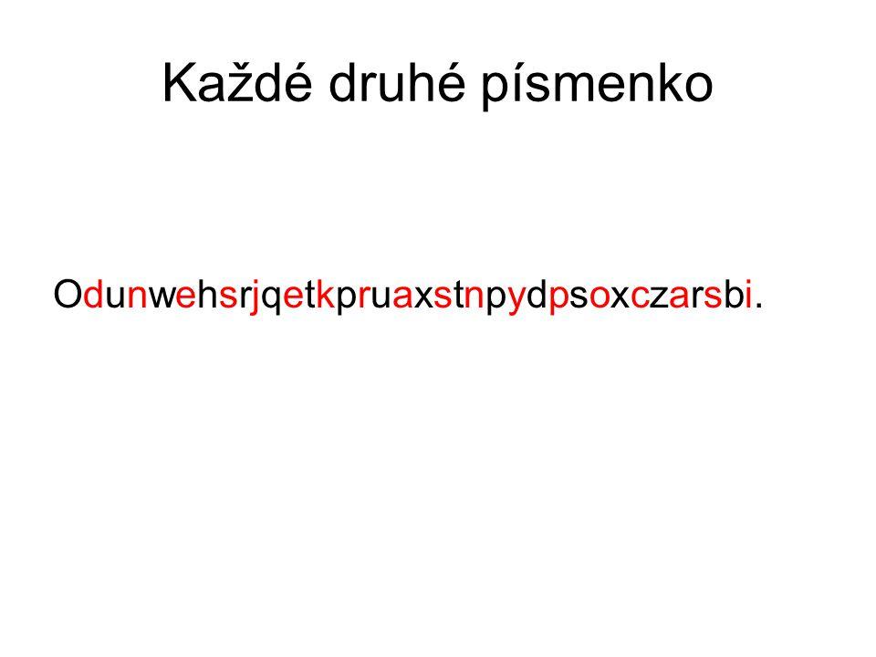 Každé druhé písmenko Odunwehsrjqetkpruaxstnpydpsoxczarsbi.Odunwehsrjqetkpruaxstnpydpsoxczarsbi.