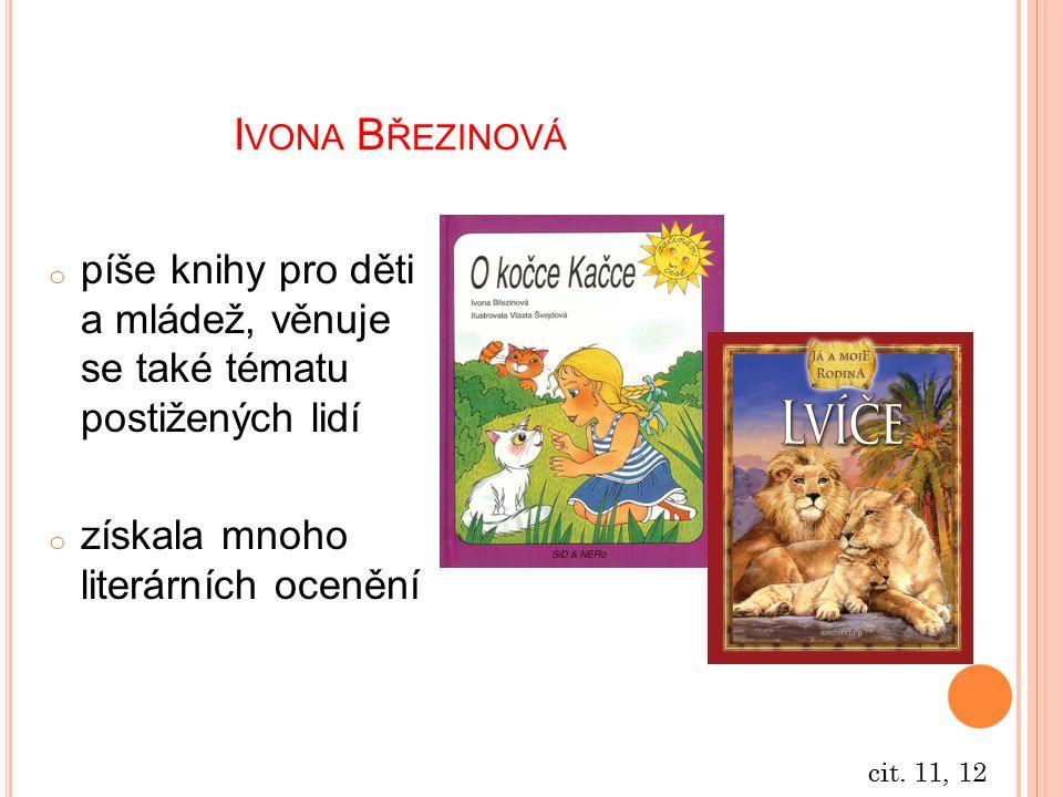 I VONA B ŘEZINOVÁ o píše knihy pro děti a mládež, věnuje se také tématu postižených lidí o získala mnoho literárních ocenění cit. 11, 12