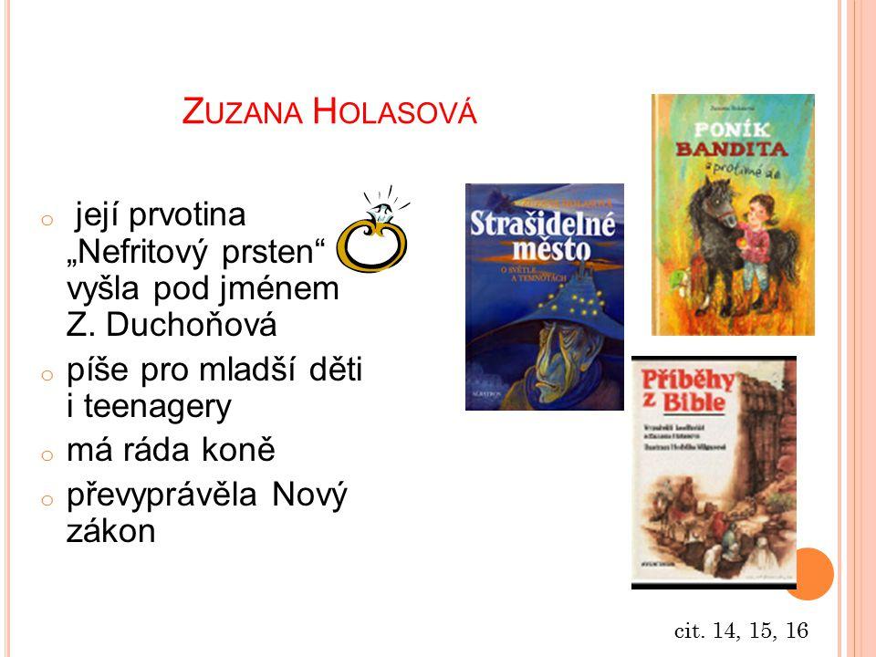 """Z UZANA H OLASOVÁ o její prvotina """"Nefritový prsten"""" vyšla pod jménem Z. Duchoňová o píše pro mladší děti i teenagery o má ráda koně o převyprávěla No"""