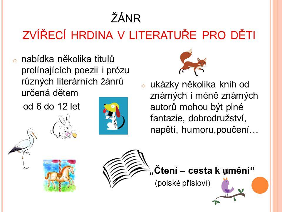 ŽÁNR ZVÍŘECÍ HRDINA V LITERATUŘE PRO DĚTI o nabídka několika titulů prolínajících poezii i prózu různých literárních žánrů určená dětem od 6 do 12 let