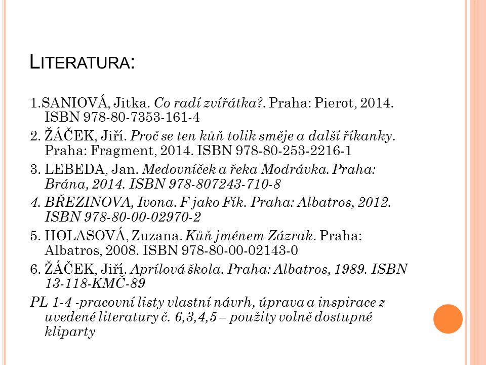 L ITERATURA : 1.SANIOVÁ, Jitka. Co radí zvířátka?. Praha: Pierot, 2014. ISBN 978-80-7353-161-4 2. ŽÁČEK, Jiří. Proč se ten kůň tolik směje a další řík