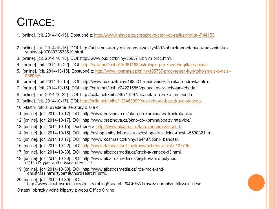 C ITACE : 1. [online]. [cit. 2014-10-15]. Dostupné z: http://www.knihycz.cz/obrazkove-cteni-co-radi-zviratka--P44153.http://www.knihycz.cz/obrazkove-c