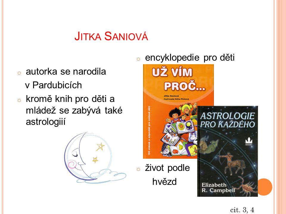 J ITKA S ANIOVÁ o autorka se narodila v Pardubicích o kromě knih pro děti a mládež se zabývá také astrologiií o encyklopedie pro děti o život podle hv