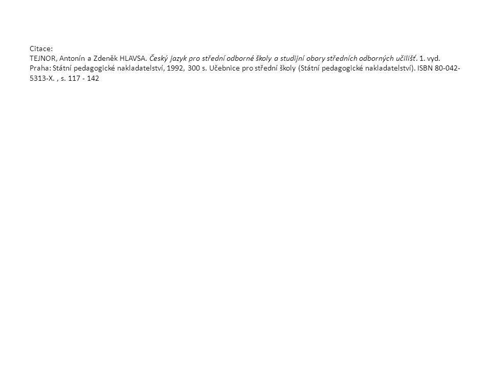 Citace: TEJNOR, Antonín a Zdeněk HLAVSA. Český jazyk pro střední odborné školy a studijní obory středních odborných učilišť. 1. vyd. Praha: Státní ped