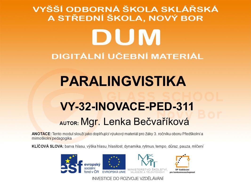 AUTOR: Mgr. Lenka Bečvaříková ANOTACE: Tento modul slouží jako doplňující výukový materiál pro žáky 3. ročníku oboru Předškolní a mimoškolní pedagogik