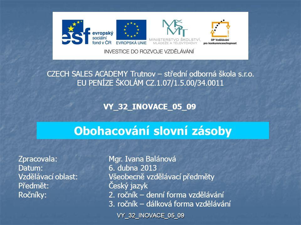 VY_32_INOVACE_05_09 CZECH SALES ACADEMY Trutnov – střední odborná škola s.r.o. EU PENÍZE ŠKOLÁM CZ.1.07/1.5.00/34.0011 VY_32_INOVACE_05_09 Zpracovala: