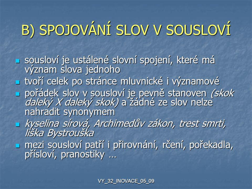 VY_32_INOVACE_05_09 B) SPOJOVÁNÍ SLOV V SOUSLOVÍ sousloví je ustálené slovní spojení, které má význam slova jednoho sousloví je ustálené slovní spojen