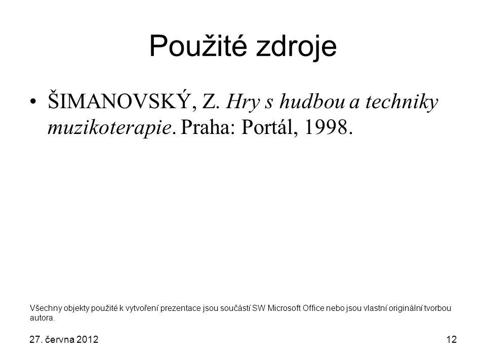 27. června 201212 Použité zdroje ŠIMANOVSKÝ, Z. Hry s hudbou a techniky muzikoterapie. Praha: Portál, 1998. Všechny objekty použité k vytvoření prezen