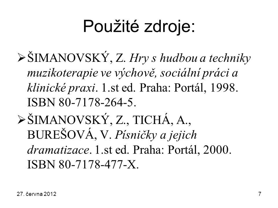 Použité zdroje:  ŠIMANOVSKÝ, Z. Hry s hudbou a techniky muzikoterapie ve výchově, sociální práci a klinické praxi. 1.st ed. Praha: Portál, 1998. ISBN