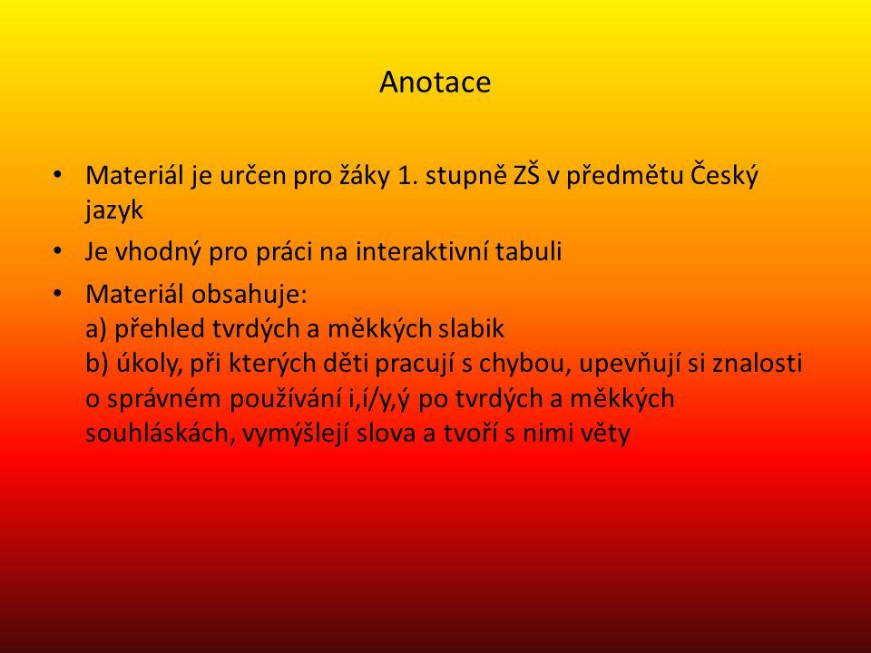 Anotace Materiál je určen pro žáky 1. stupně ZŠ v předmětu Český jazyk Je vhodný pro práci na interaktivní tabuli Materiál obsahuje: a) přehled tvrdýc
