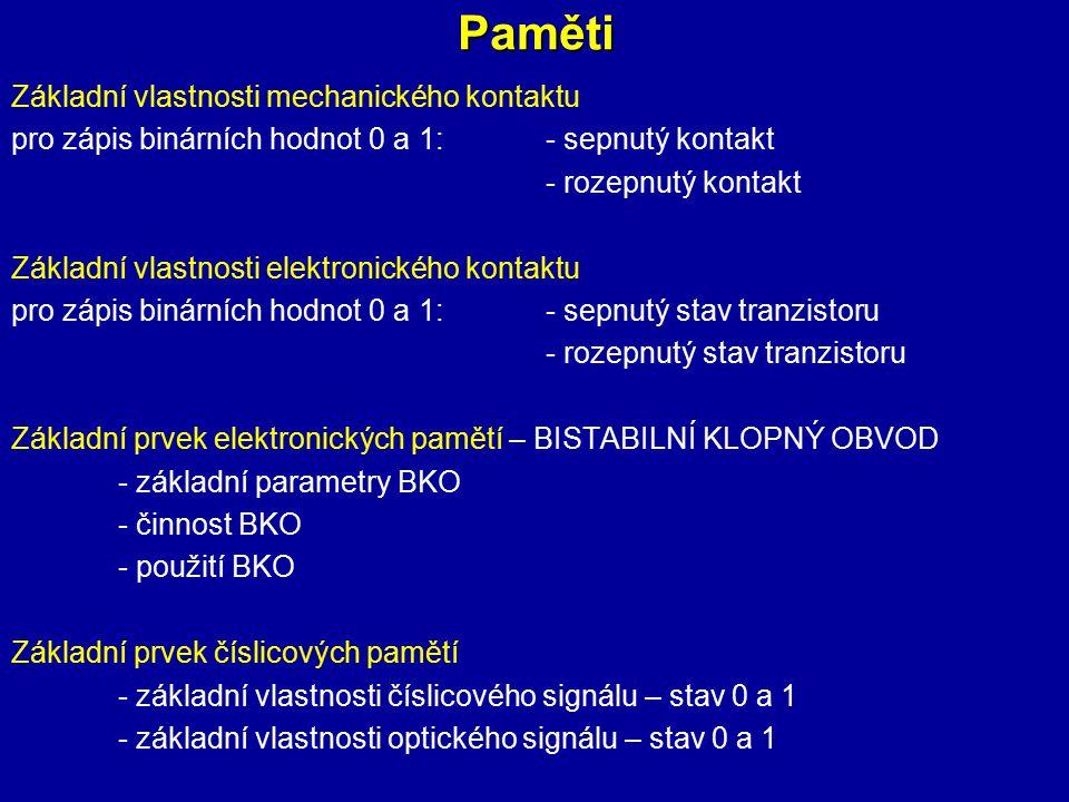 Paměti Základní vlastnosti mechanického kontaktu pro zápis binárních hodnot 0 a 1: - sepnutý kontakt - rozepnutý kontakt Základní vlastnosti elektroni