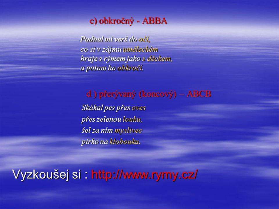 c) obkročný - ABBA c) obkročný - ABBA Padnul mi verš do očí, co si v zájmu uměleckém hraje s rýmem jako s děckem, a potom ho obkročí.