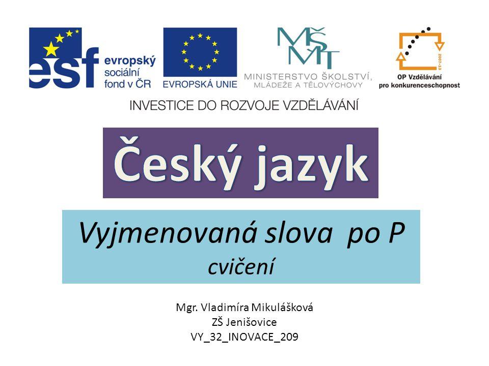 Vyjmenovaná slova po P cvičení Mgr. Vladimíra Mikulášková ZŠ Jenišovice VY_32_INOVACE_209