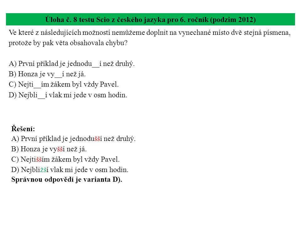 Úloha č. 8 testu Scio z českého jazyka pro 6. ročník (podzim 2012) Ve které z následujících možností nemůžeme doplnit na vynechané místo dvě stejná pí