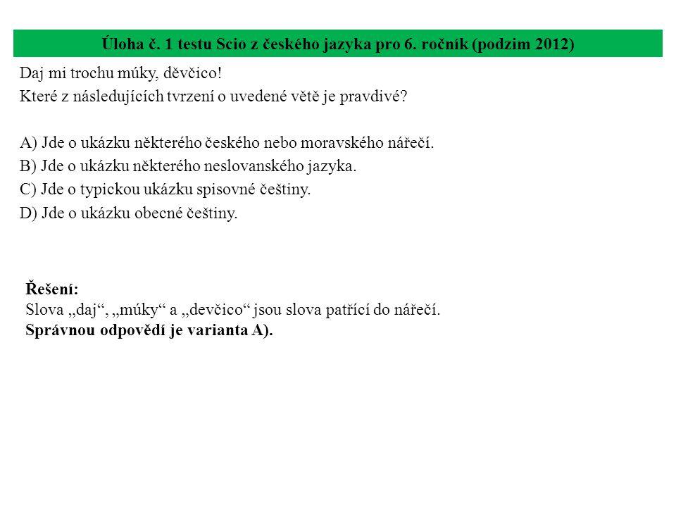 Úloha č. 1 testu Scio z českého jazyka pro 6. ročník (podzim 2012) Daj mi trochu múky, děvčico! Které z následujících tvrzení o uvedené větě je pravdi