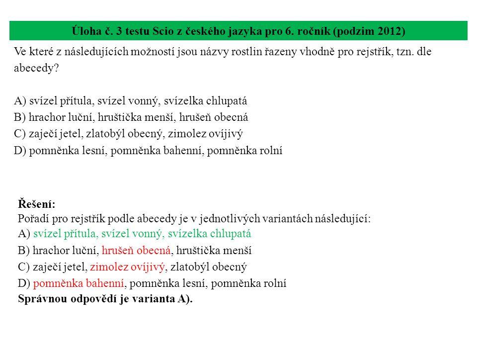 Úloha č. 3 testu Scio z českého jazyka pro 6. ročník (podzim 2012) Ve které z následujících možností jsou názvy rostlin řazeny vhodně pro rejstřík, tz