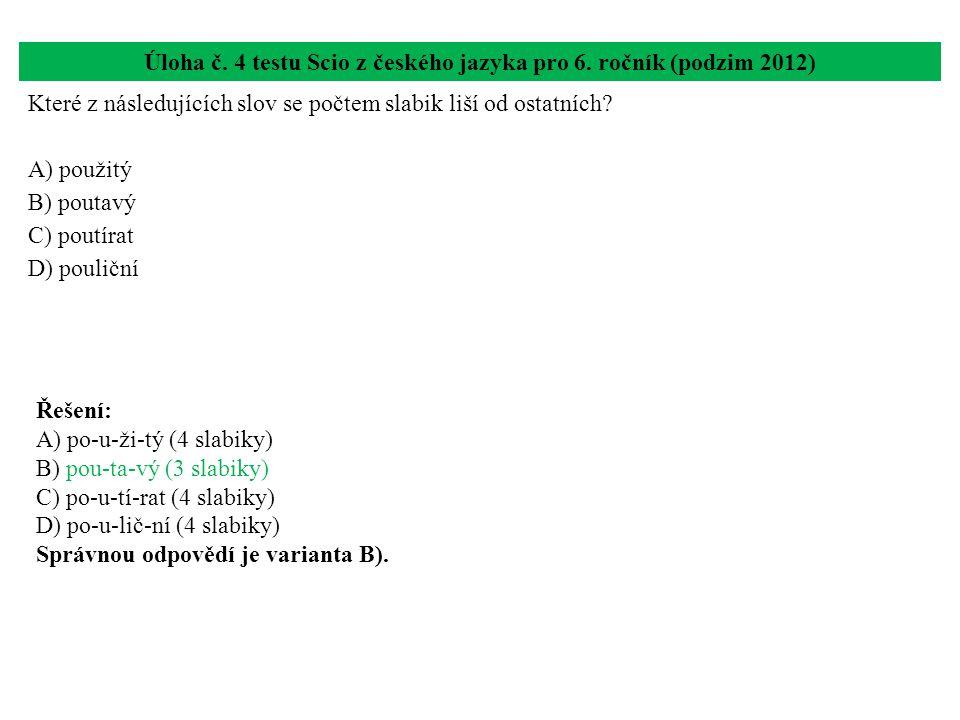 Úloha č. 4 testu Scio z českého jazyka pro 6. ročník (podzim 2012) Které z následujících slov se počtem slabik liší od ostatních? A) použitý B) poutav