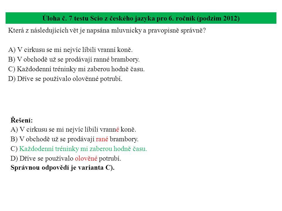 Úloha č. 7 testu Scio z českého jazyka pro 6. ročník (podzim 2012) Která z následujících vět je napsána mluvnicky a pravopisně správně? A) V cirkusu s