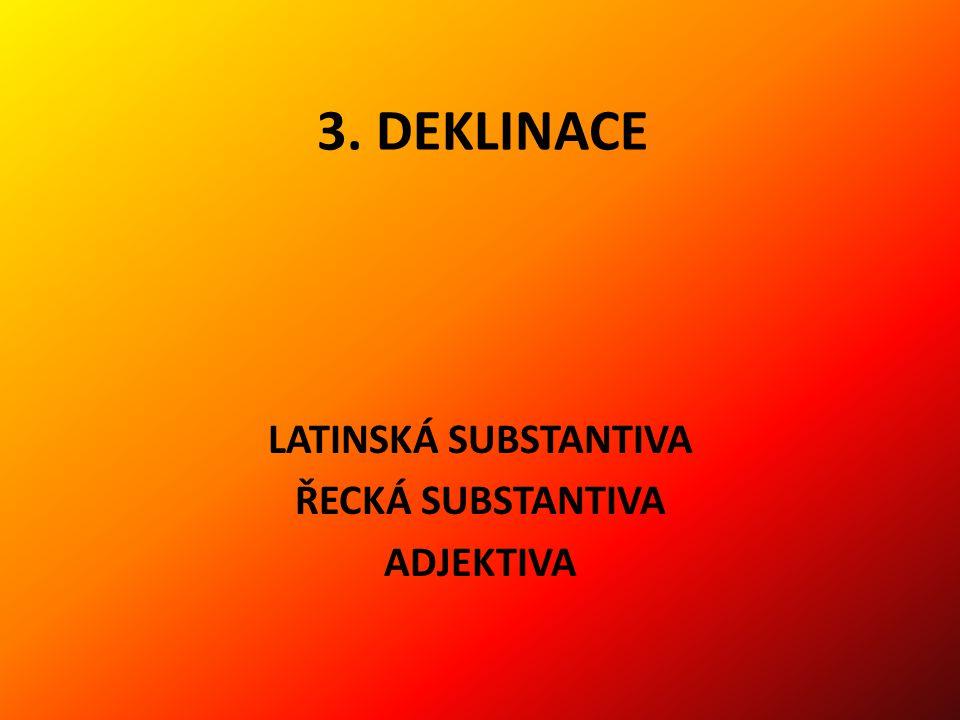 3. DEKLINACE LATINSKÁ SUBSTANTIVA ŘECKÁ SUBSTANTIVA ADJEKTIVA