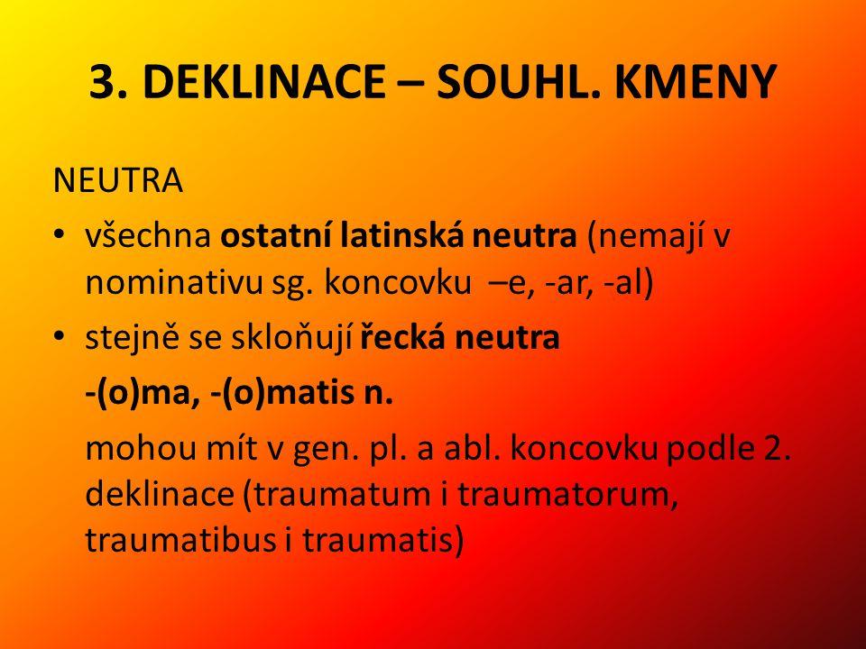 3.DEKLINACE – SOUHL. KMENY NEUTRA všechna ostatní latinská neutra (nemají v nominativu sg.