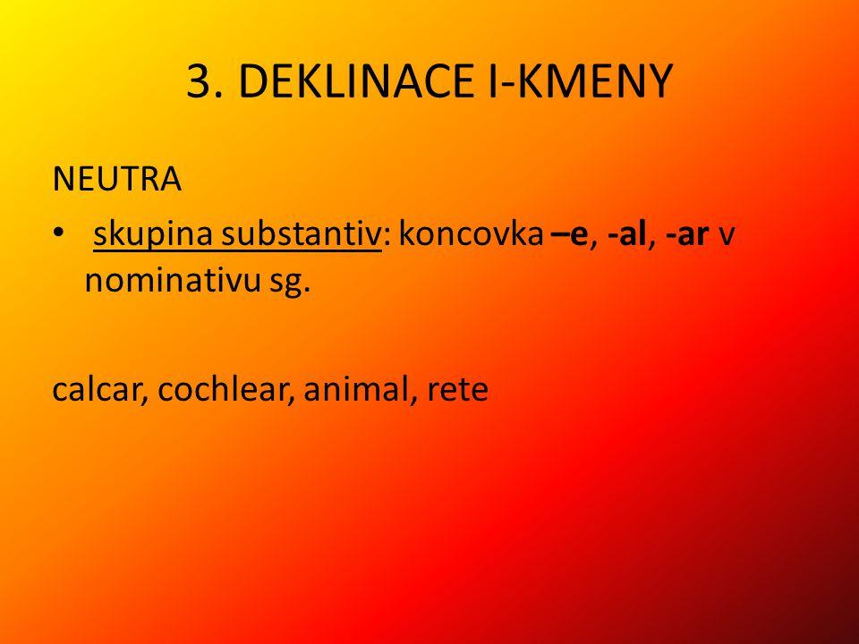 3.DEKLINACE I-KMENY NEUTRA skupina substantiv: koncovka –e, -al, -ar v nominativu sg.