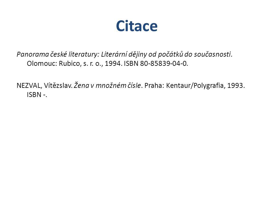 Citace Panorama české literatury: Literární dějiny od počátků do současnosti. Olomouc: Rubico, s. r. o., 1994. ISBN 80-85839-04-0. NEZVAL, Vítězslav.