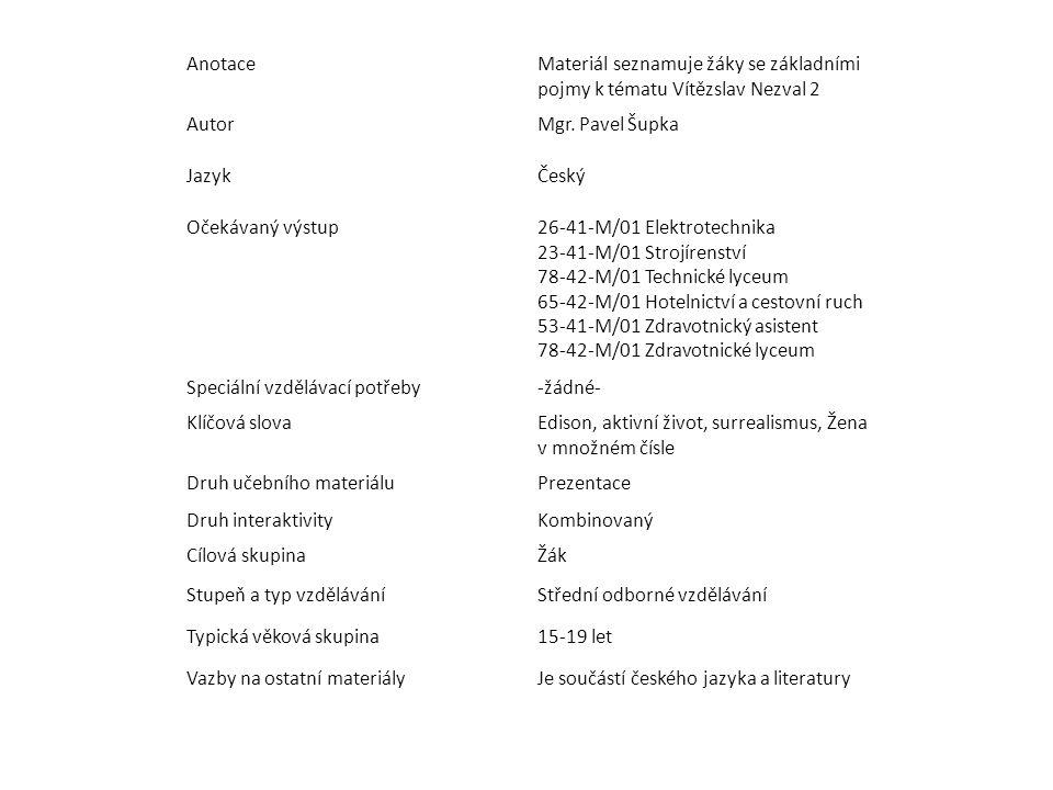 AnotaceMateriál seznamuje žáky se základními pojmy k tématu Vítězslav Nezval 2 AutorMgr. Pavel Šupka JazykČeský Očekávaný výstup26-41-M/01 Elektrotech
