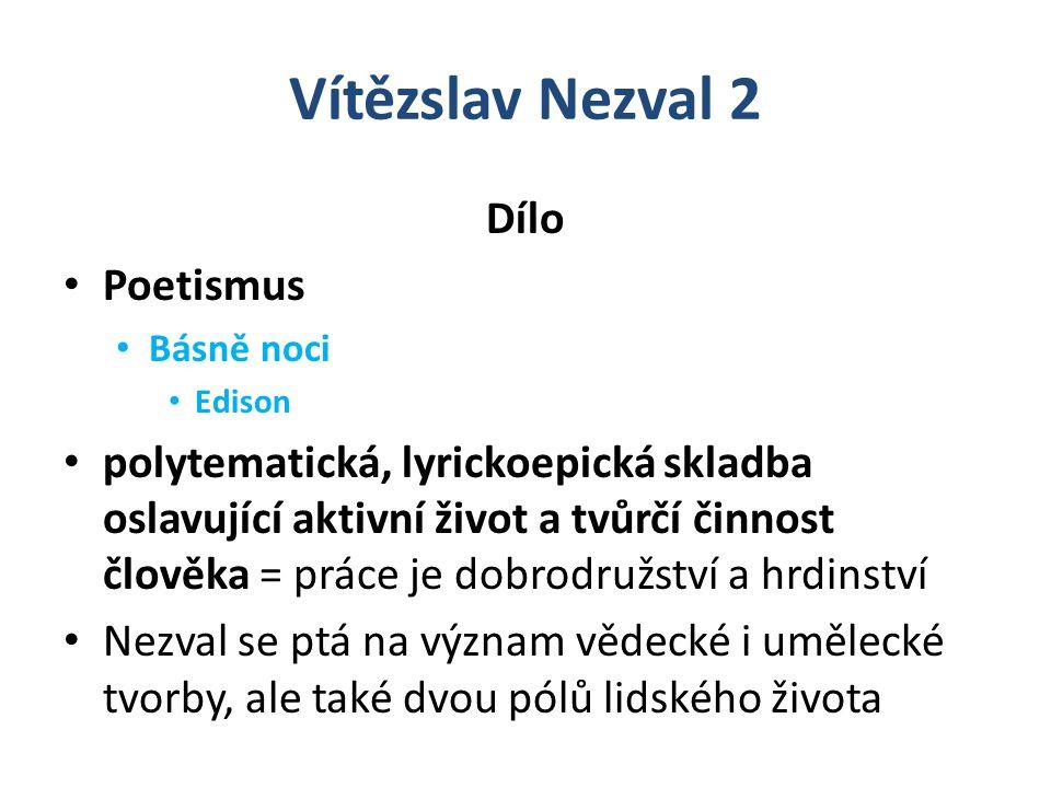 Vítězslav Nezval 2 Dílo Poetismus Básně noci Edison polytematická, lyrickoepická skladba oslavující aktivní život a tvůrčí činnost člověka = práce je