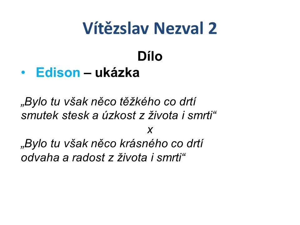 """Vítězslav Nezval 2 Dílo Edison – ukázka """"Bylo tu však něco těžkého co drtí smutek stesk a úzkost z života i smrti"""" x """"Bylo tu však něco krásného co dr"""