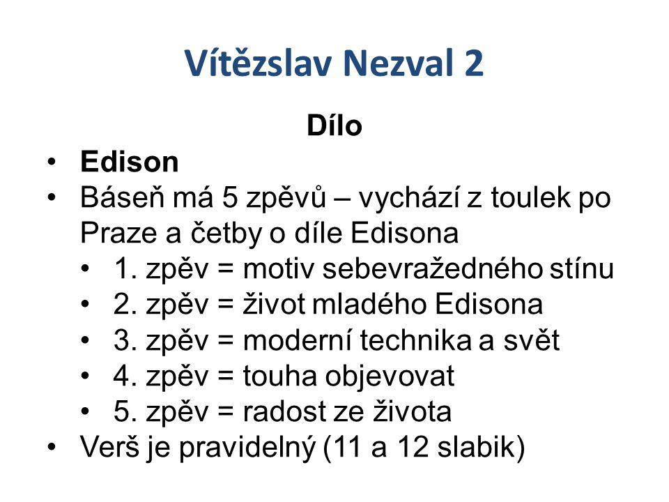 Vítězslav Nezval 2 Dílo Edison Báseň má 5 zpěvů – vychází z toulek po Praze a četby o díle Edisona 1. zpěv = motiv sebevražedného stínu 2. zpěv = živo