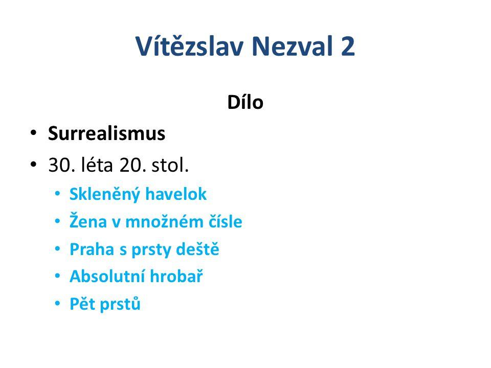 Vítězslav Nezval 2 Dílo Surrealismus Básně postrádají logiku, jsou hříčkami, připomínají dětské říkanky: Jednička, byla jednou jedna bednička, dvojka, nebyla to bednička, byla to sojka…