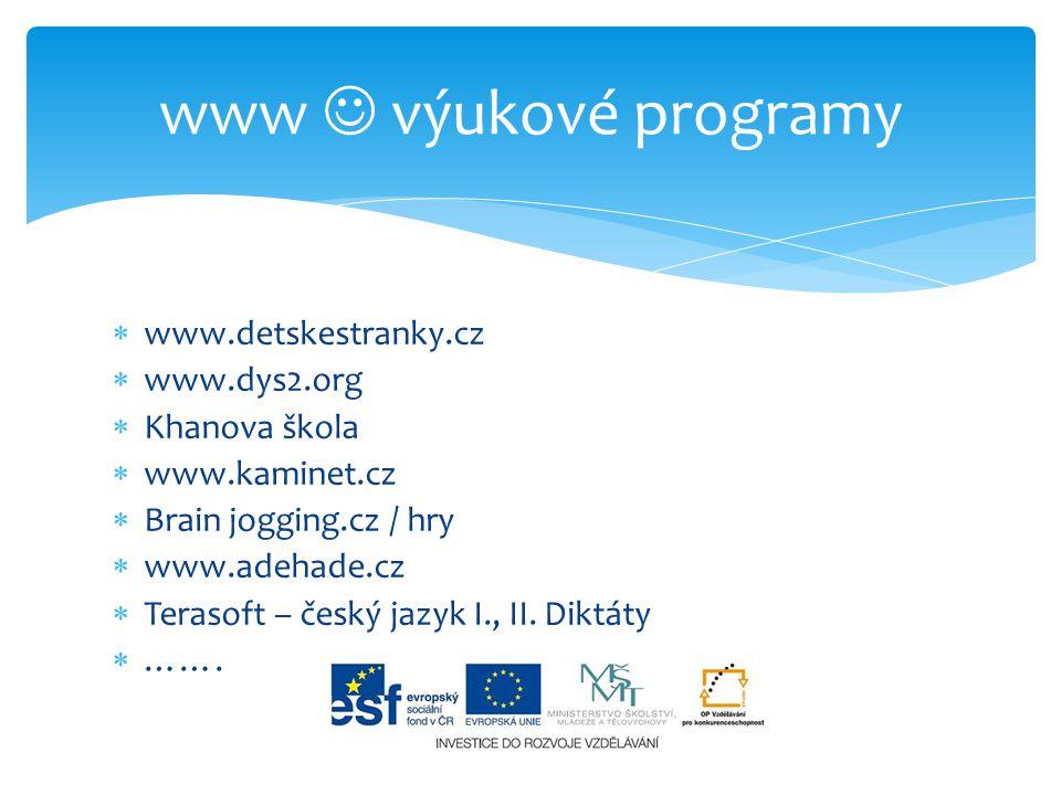  www.detskestranky.cz  www.dys2.org  Khanova škola  www.kaminet.cz  Brain jogging.cz / hry  www.adehade.cz  Terasoft – český jazyk I., II. Dikt