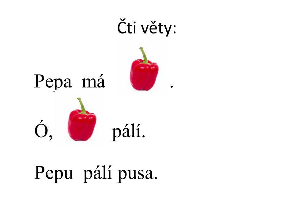 Čti věty: Pepa má. Ó, pálí. Pepu pálí pusa.
