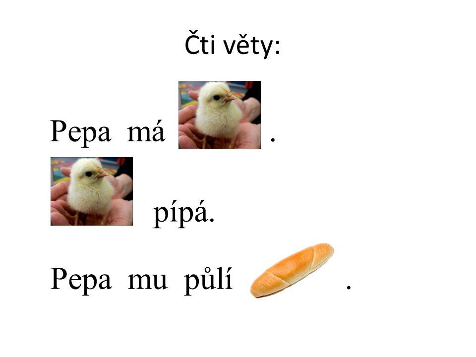 Čti věty: Pepa má. pípá. Pepa mu půlí.