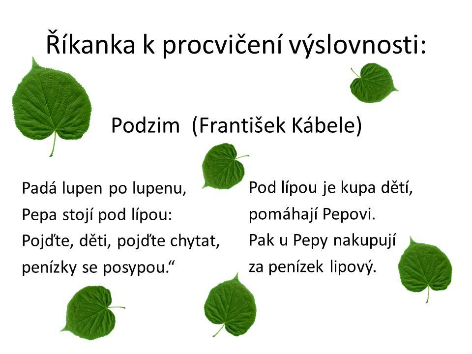"""Říkanka k procvičení výslovnosti: Padá lupen po lupenu, Pepa stojí pod lípou: Pojďte, děti, pojďte chytat, penízky se posypou."""" Podzim (František Kábe"""