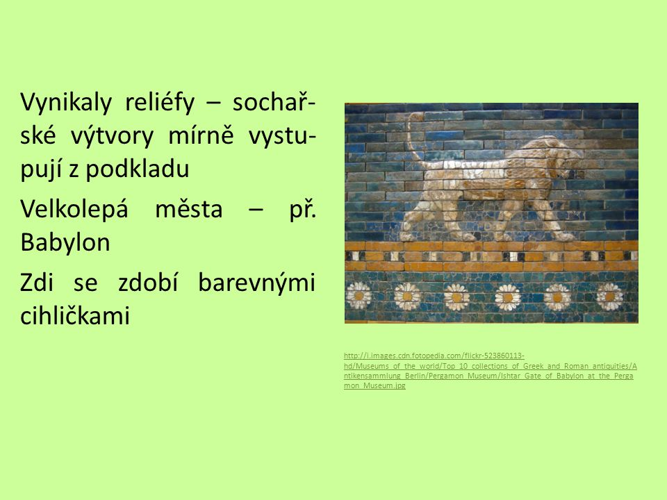 Vynikaly reliéfy – sochař- ské výtvory mírně vystu- pují z podkladu Velkolepá města – př.