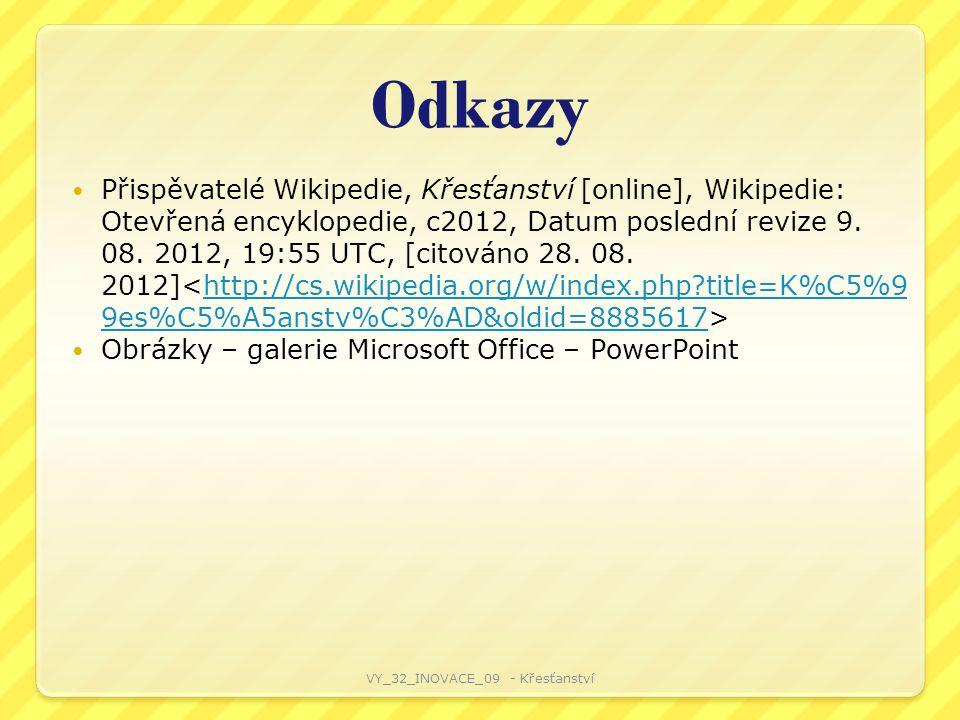 Odkazy Přispěvatelé Wikipedie, Křesťanství [online], Wikipedie: Otevřená encyklopedie, c2012, Datum poslední revize 9.