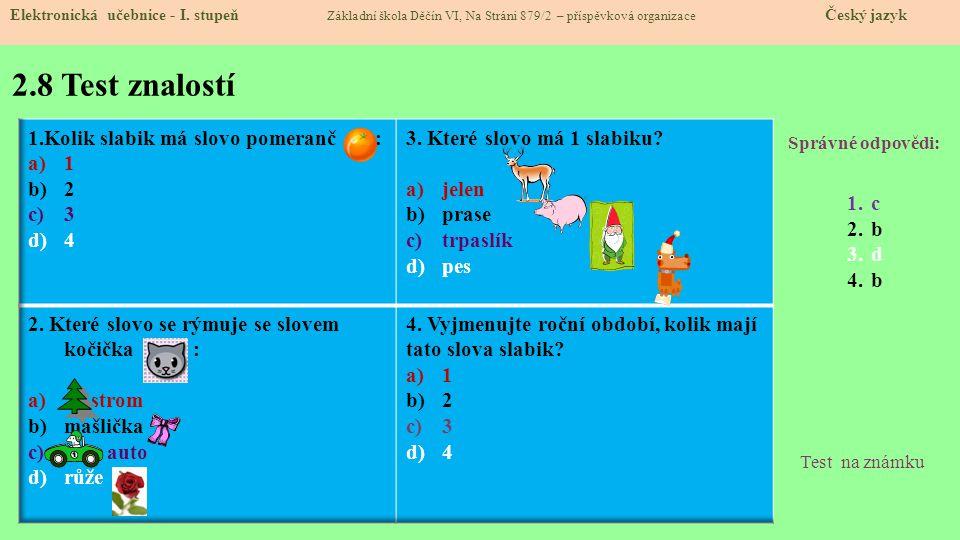 2.8 Test znalostí Správné odpovědi: 1.c 2.b 3.d 4.b Test na známku Elektronická učebnice - I.