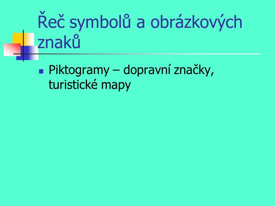 Řeč symbolů a obrázkových znaků Piktogramy – dopravní značky, turistické mapy