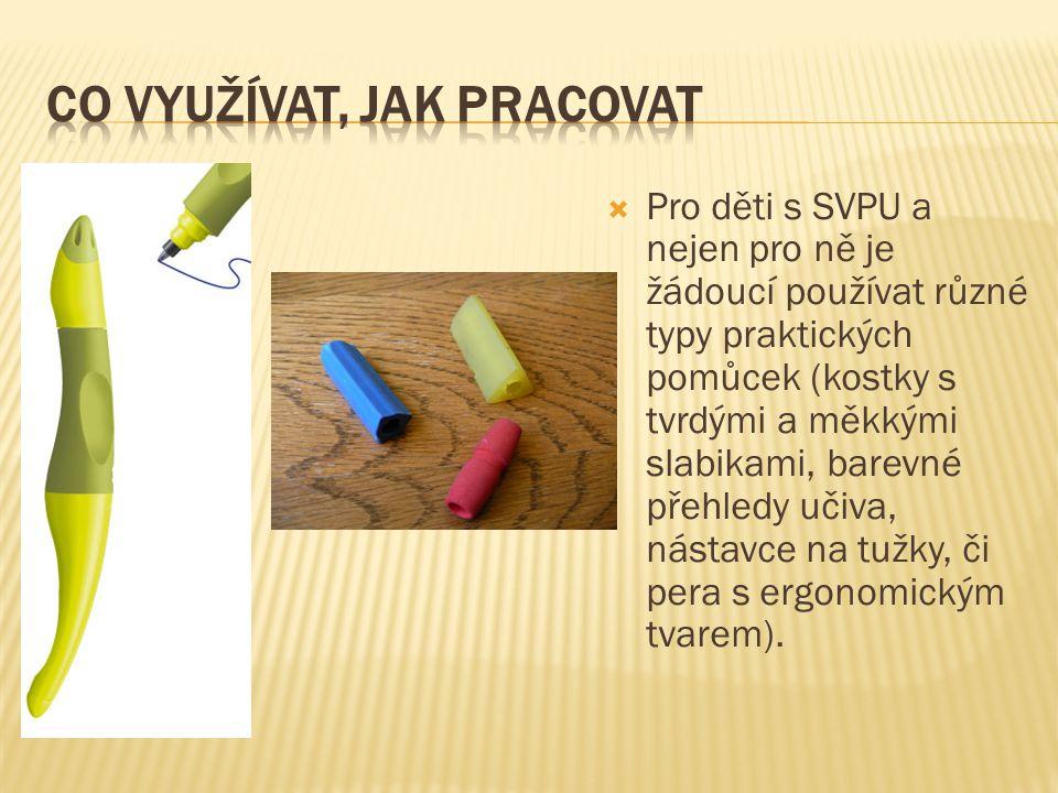  Pro děti s SVPU a nejen pro ně je žádoucí používat různé typy praktických pomůcek (kostky s tvrdými a měkkými slabikami, barevné přehledy učiva, nás