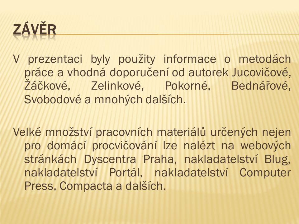 V prezentaci byly použity informace o metodách práce a vhodná doporučení od autorek Jucovičové, Žáčkové, Zelinkové, Pokorné, Bednářové, Svobodové a mn