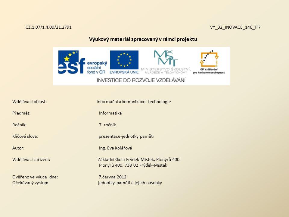 CZ.1.07/1.4.00/21.2791 VY_32_INOVACE_146_IT7 Výukový materiál zpracovaný v rámci projektu Vzdělávací oblast: Informační a komunikační technologie Předmět:Informatika Ročník:7.