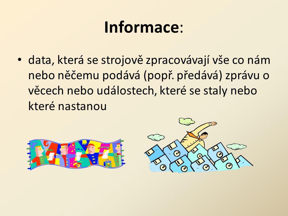 Informace: data, která se strojově zpracovávají vše co nám nebo něčemu podává (popř.