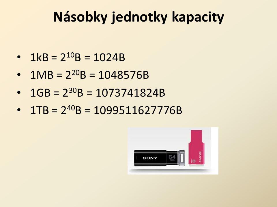 Násobky jednotky kapacity 1kB = 2 10 B = 1024B 1MB = 2 20 B = 1048576B 1GB = 2 30 B = 1073741824B 1TB = 2 40 B = 1099511627776B