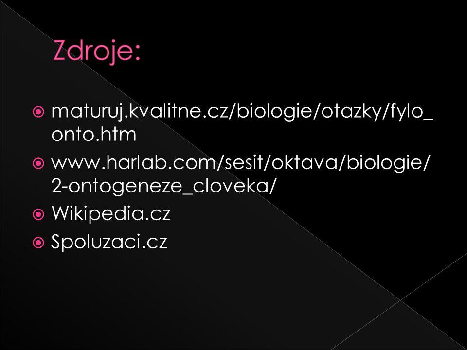  maturuj.kvalitne.cz/biologie/otazky/fylo_ onto.htm  www.harlab.com/sesit/oktava/biologie/ 2-ontogeneze_cloveka/  Wikipedia.cz  Spoluzaci.cz